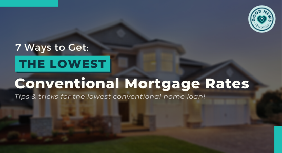7 Ways to Get the Lowest Conventional Loan Rates